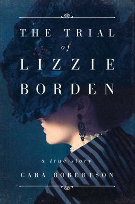 The Trial of Lizzie Borden by Cara Robertson | A Reading Life